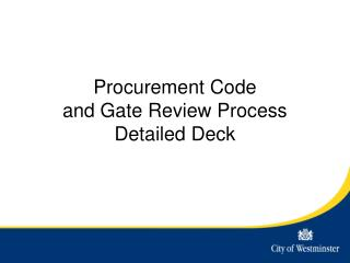 Procurement Code and Gate Review Process Detailed Deck