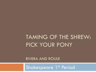 Taming of the Shrew: pick your  pony Rivera and  roule