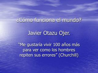 �C�mo funciona el mundo? Javier Otazu Ojer.