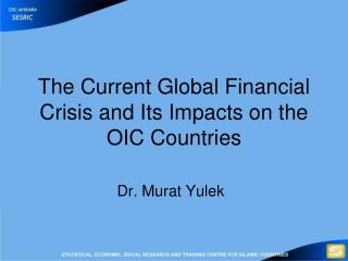 The Current Global Financial Crisis and Its Impacts on the OIC Countries