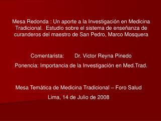 Comentarista:       Dr. Victor Reyna Pinedo Ponencia: Importancia de la Investigación en Med.Trad.