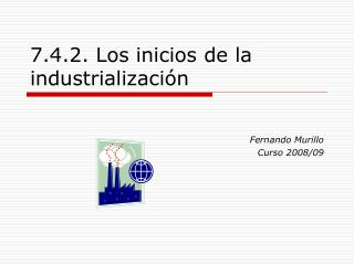 7.4.2. Los inicios de la industrialización