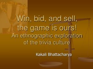 Win, bid, and sell,  the game is ours! An ethnographic exploration  of the trivia culture