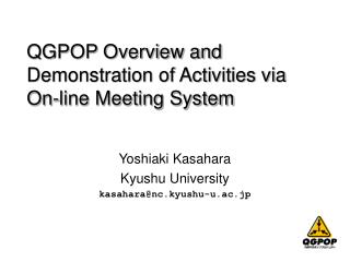 QGPOP Overview and Demonstration of Activities via  On-line Meeting System