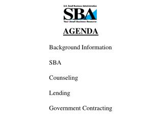 AGENDA Background Information SBA Counseling Lending Government Contracting