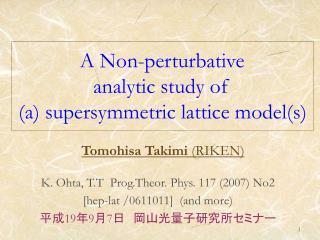 A Non-perturbative                 analytic study of   (a) supersymmetric lattice model(s)