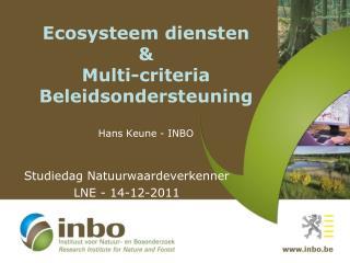 Ecosysteem diensten  &  Multi-criteria Beleidsondersteuning Hans Keune - INBO