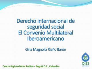 Derecho internacional de seguridad social El Convenio Multilateral Iberoamericano