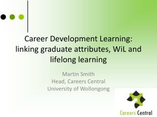Career Development Learning: linking graduate attributes,  WiL  and lifelong learning