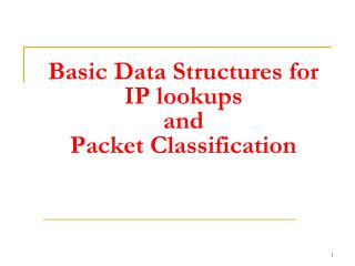Basic Data Structures for  IP lookups  and  Packet Classification