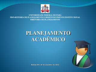 UNIVERSIDADE FEDERAL DO PARÁ PRÓ-REITORIA DE PLANEJAMENTO E DESENVOLVIMENTO INSTITUCIONAL