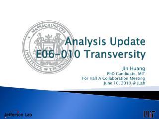 Analysis Update E06-010 Transversity