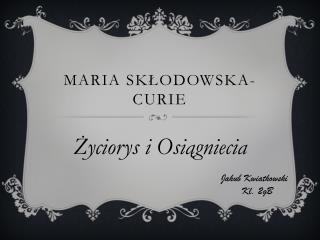 Maria  skłodowska - curie