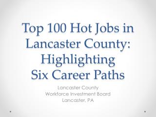 Top 100 Hot Jobs in Lancaster County: Highlighting  Six Career Paths