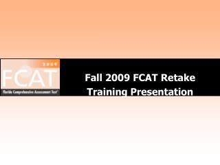 Fall 2009 FCAT Retake  Training Presentation