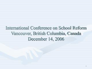 International Conference on School Reform Vancouver, British Columbia, Canada December 14, 2006