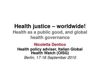 Health justice – worldwide! Health as a public good, and global health governance