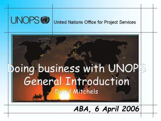 Doing business with UNOPS General Introduction David Mitchels