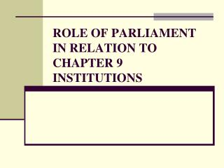 ROLE OF PARLIAMENT IN RELATION TO CHAPTER 9 INSTITUTIONS