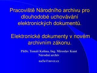 PhDr. Tomáš Kalina, Ing. Miroslav Kunt Národní archiv na5a@mvcr.cz