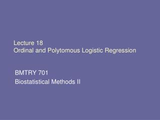 Lecture 18 Ordinal and Polytomous Logistic Regression