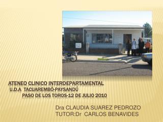 Ateneo clinico interdepartamental  u.d.a  tacuaremb -paysand             paso de los toros-12 de julio 2010