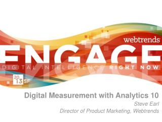 Digital Measurement with Analytics 10 Steve Earl  Director of Product Marketing, Webtrends