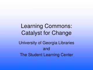 Learning Commons: Catalyst for Change
