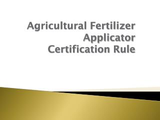 Agricultural Fertilizer Applicator Certification Rule