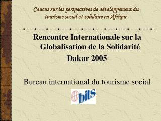 Caucus sur les perspectives de développement du  tourisme social et solidaire en Afrique