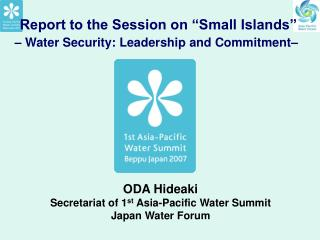 """Report to the Session on """"Small Islands"""" – Water Security: Leadership and Commitment–"""
