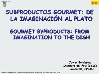 SUBPRODUCTOS GOURMET: DE LA IMAGINACIÓN AL PLATO GOURMET BYPRODUCTS: FROM IMAGINATION TO THE DISH