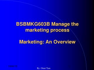 BSBMKG603B Manage the marketing process Marketing: An Overview