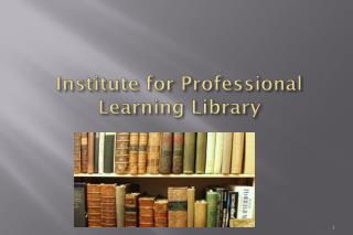 Institute for Professional Learning Library