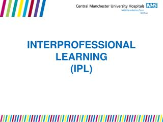 INTERPROFESSIONAL LEARNING  (IPL)