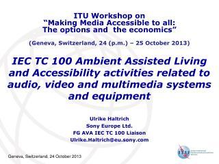 Ulrike Haltrich Sony Europe Ltd. FG AVA IEC TC 100 Liaison  Ulrike.Haltrich@eu.sony