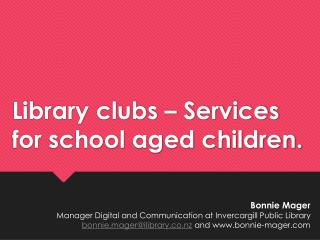 Library clubs – Services for school aged children.