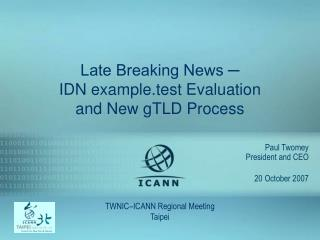 Late Breaking News ? IDN example.test Evaluation and New gTLD Process