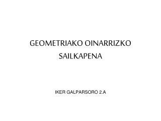 GEOMETRIAKO OINARRIZKO SAILKAPENA