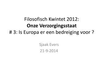 Filosofisch Kwintet 2012: Onze Verzorgingsstaat # 3: Is Europa er een bedreiging voor ?