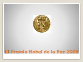 El Premio Nobel de la Paz 2008