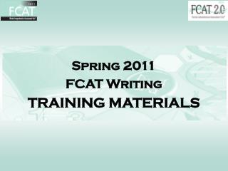 Spring 2011 FCAT Writing TRAINING MATERIALS