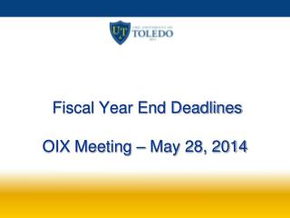 Fiscal Year End Deadlines OIX Meeting � May 28, 2014