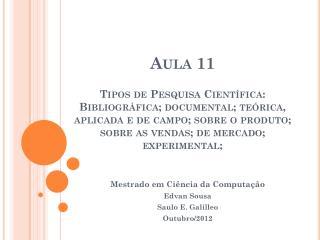 Mestrado em Ciência da Computação Edvan Sousa Saulo E.  Galilleo Outubro/2012