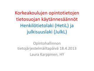Opintohallinnon tietojärjestelmäiltapäivä 18.4.2013 Laura Karppinen,  HY