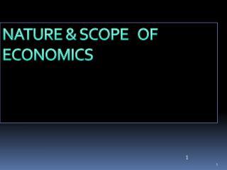 NATURE & SCOPE   OF ECONOMICS