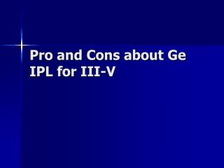 Pro and Cons about Ge IPL for III-V