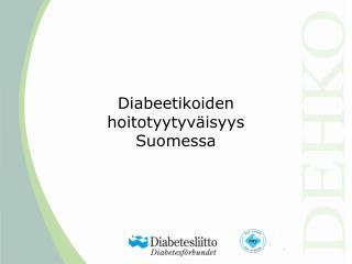 Diabeetikoiden  hoitotyytyv isyys  Suomessa