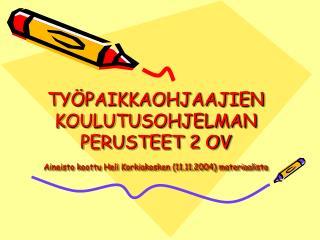 TY PAIKKAOHJAAJIEN KOULUTUSOHJELMAN PERUSTEET 2 OV Aineisto koottu Heli Korkiakosken 11.11.2004 materiaalista
