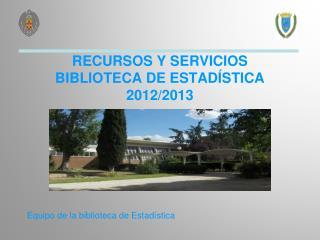 RECURSOS Y SERVICIOS BIBLIOTECA DE ESTADÍSTICA 2012/2013